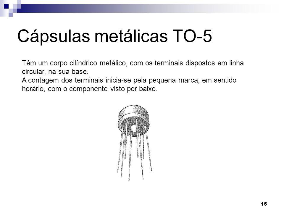 15 Cápsulas metálicas TO-5 Têm um corpo cilíndrico metálico, com os terminais dispostos em linha circular, na sua base. A contagem dos terminais inici