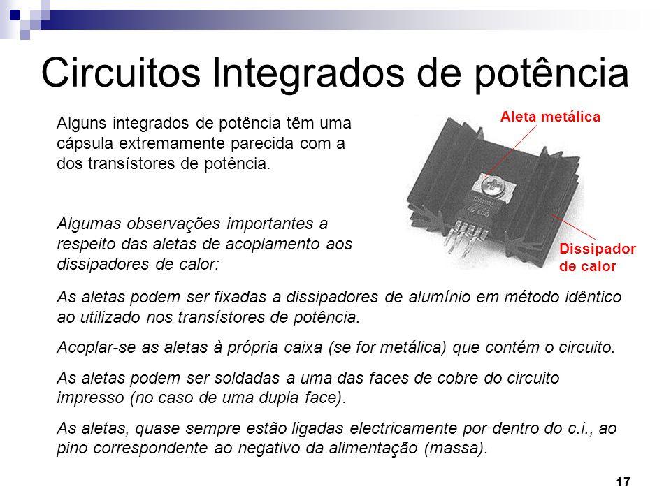 17 Circuitos Integrados de potência Alguns integrados de potência têm uma cápsula extremamente parecida com a dos transístores de potência. Algumas ob