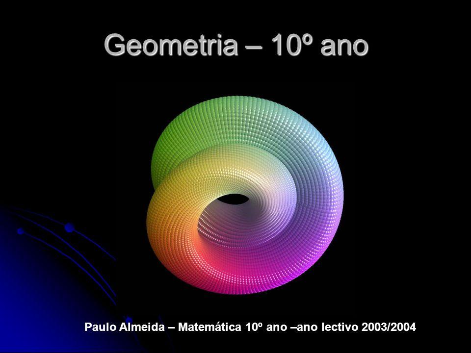 Geometria – 10º ano Paulo Almeida – Matemática 10º ano –ano lectivo 2003/2004