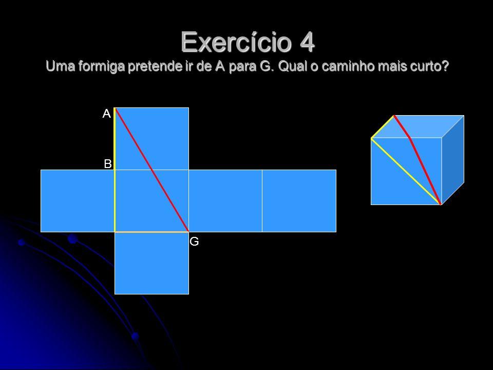 Exercício 4 Uma formiga pretende ir de A para G. Qual o caminho mais curto? B G A