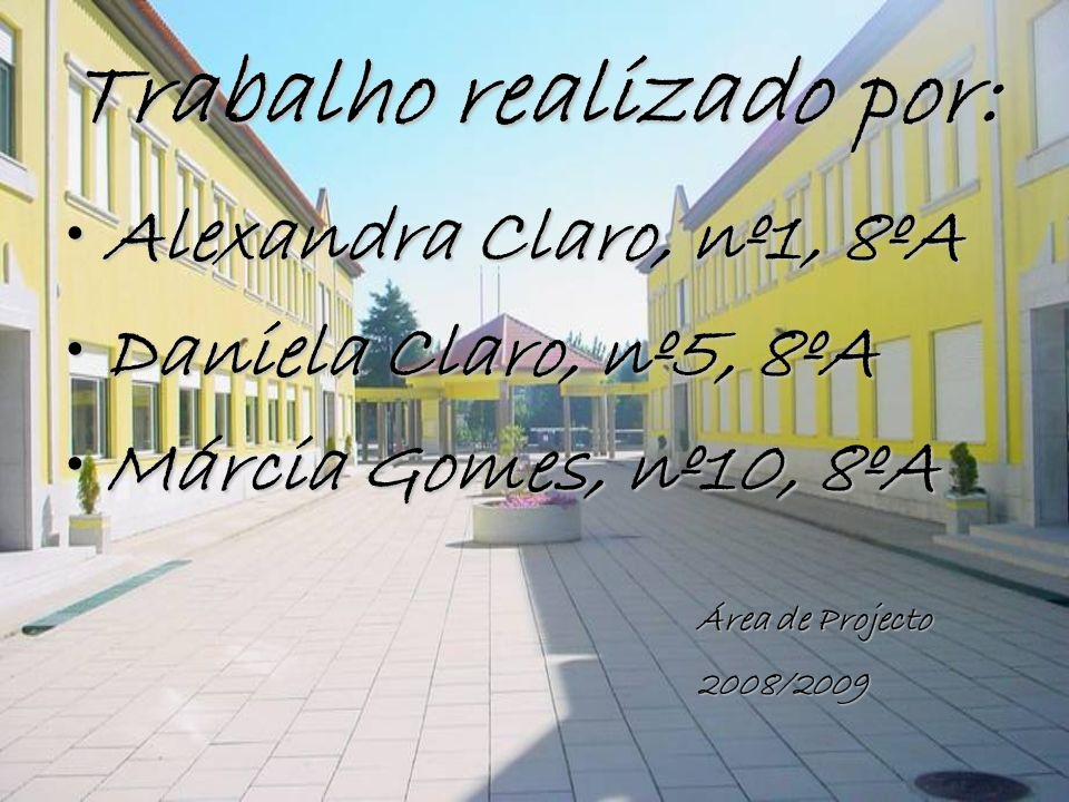 Trabalho realizado por: Alexandra Claro, nº1, 8ºAAlexandra Claro, nº1, 8ºA Daniela Claro, nº5, 8ºADaniela Claro, nº5, 8ºA Márcia Gomes, nº10, 8ºAMárci