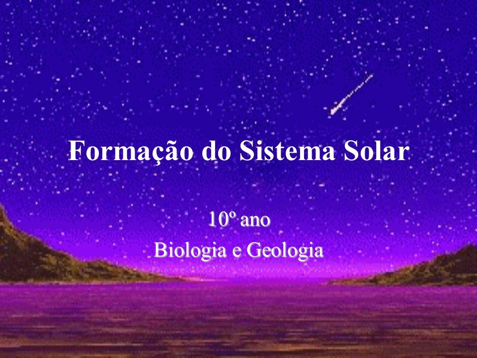 Formação do Sistema Solar 10º ano Biologia e Geologia