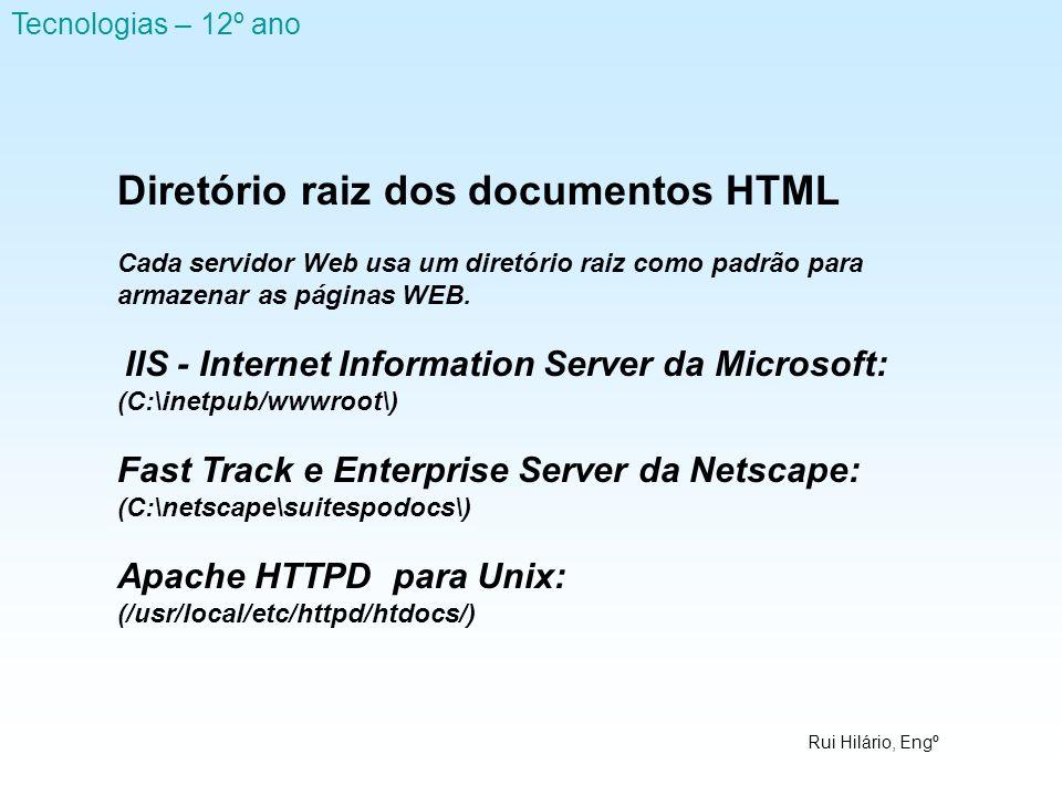 Rui Hilário, Engº Tecnologias – 12º ano Diretório raiz dos documentos HTML Cada servidor Web usa um diretório raiz como padrão para armazenar as págin