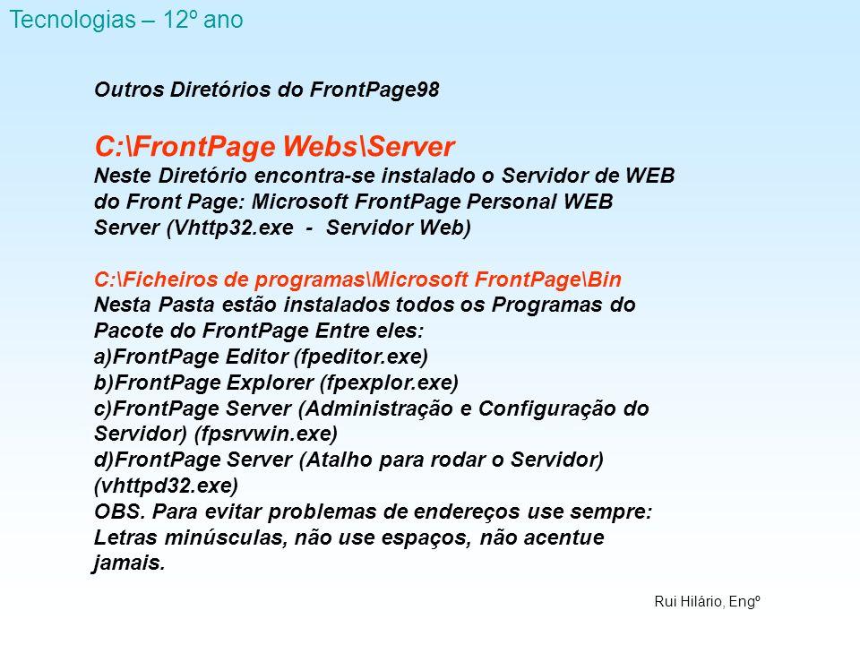 Rui Hilário, Engº Tecnologias – 12º ano Outros Diretórios do FrontPage98 C:\FrontPage Webs\Server Neste Diretório encontra-se instalado o Servidor de