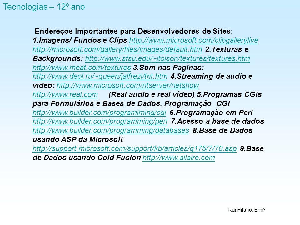 Rui Hilário, Engº Tecnologias – 12º ano Endereços Importantes para Desenvolvedores de Sites: 1.Imagens/ Fundos e Clips http://www.microsoft.com/clipga