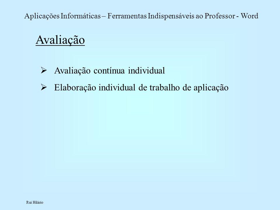Rui Hilário Aplicações Informáticas – Ferramentas Indispensáveis ao Professor - Word Avaliação Avaliação contínua individual Elaboração individual de