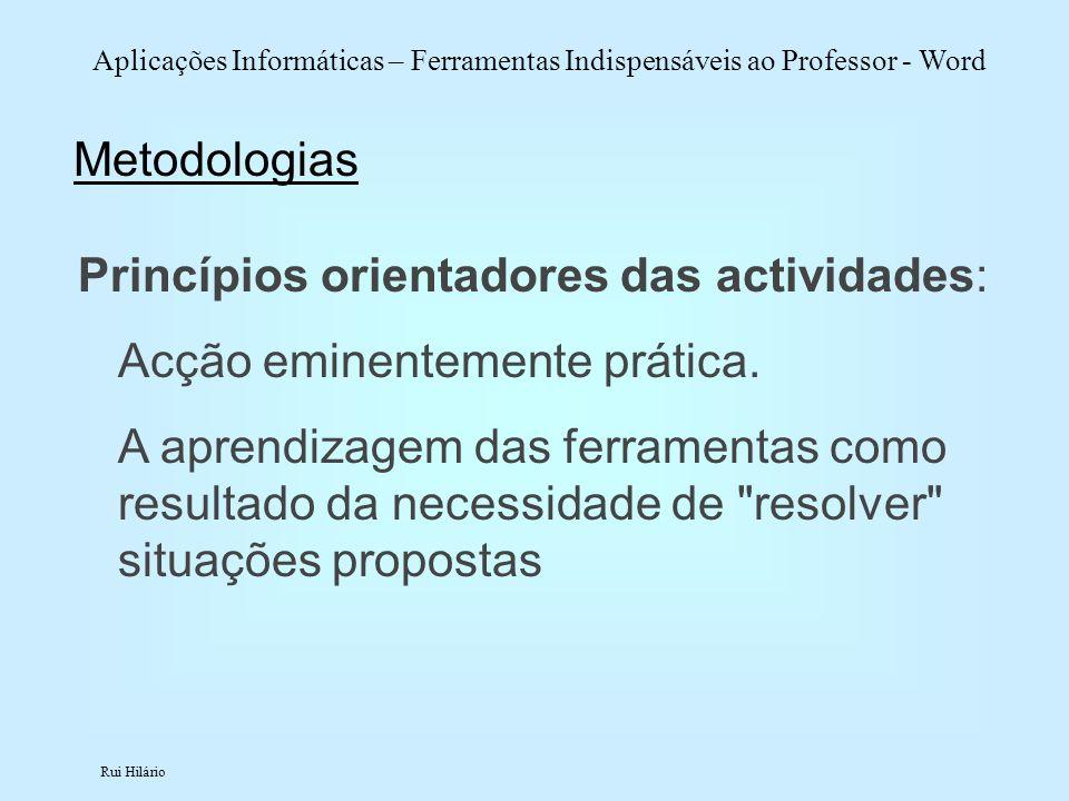 Rui Hilário Aplicações Informáticas – Ferramentas Indispensáveis ao Professor - Word Metodologias Princípios orientadores das actividades: Acção emine