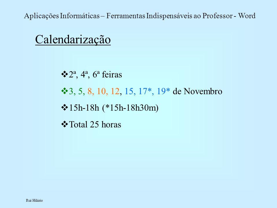 Rui Hilário Aplicações Informáticas – Ferramentas Indispensáveis ao Professor - Word Calendarização 2ª, 4ª, 6ª feiras 3, 5, 8, 10, 12, 15, 17*, 19* de