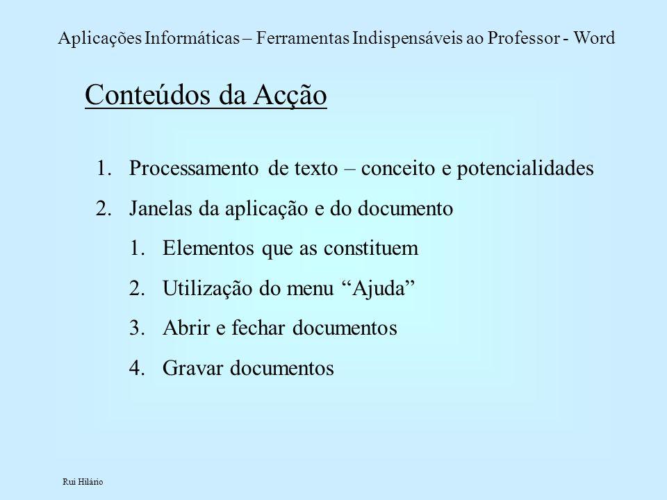 Rui Hilário Aplicações Informáticas – Ferramentas Indispensáveis ao Professor - Word Conteúdos da Acção 1.Processamento de texto – conceito e potencia