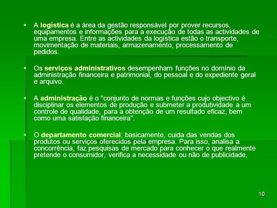 10 A logística é a área da gestão responsável por prover recursos, equipamentos e informações para a execução de todas as actividades de uma empresa.