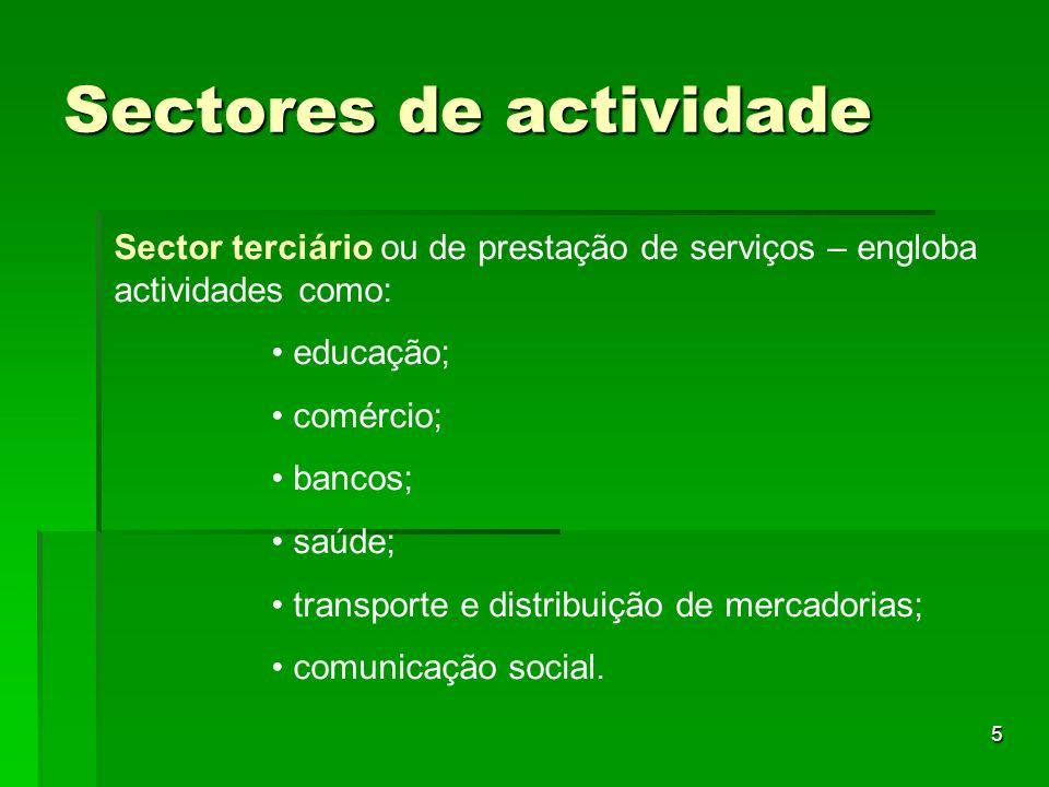 5 Sectores de actividade Sector terciário ou de prestação de serviços – engloba actividades como: educação; comércio; bancos; saúde; transporte e dist