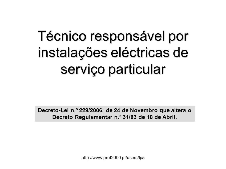 http://www.prof2000.pt/users/lpa Técnico responsável por instalações eléctricas de serviço particular Decreto-Lei n.º 229/2006, de 24 de Novembro que