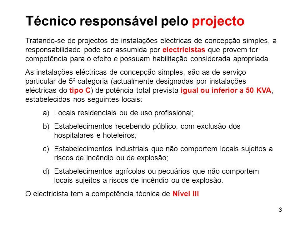 3 Técnico responsável pelo projecto Tratando-se de projectos de instalações eléctricas de concepção simples, a responsabilidade pode ser assumida por