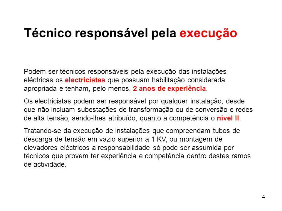 4 Técnico responsável pela execução Podem ser técnicos responsáveis pela execução das instalações eléctricas os electricistas que possuam habilitação