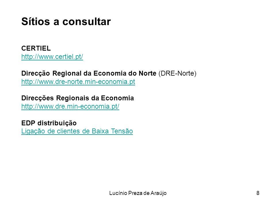 Lucínio Preza de Araújo8 Sítios a consultar CERTIEL http://www.certiel.pt/ http://www.certiel.pt/ Direcção Regional da Economia do Norte (DRE-Norte) h