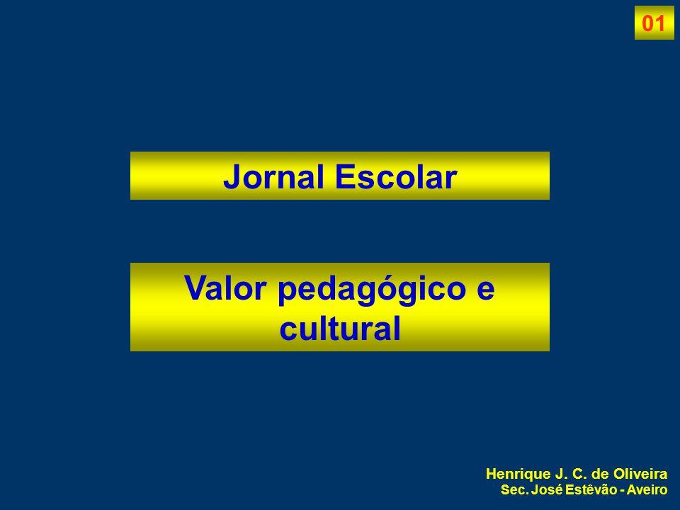 01 Henrique J. C. de Oliveira Sec. José Estêvão - Aveiro Jornal Escolar Valor pedagógico e cultural