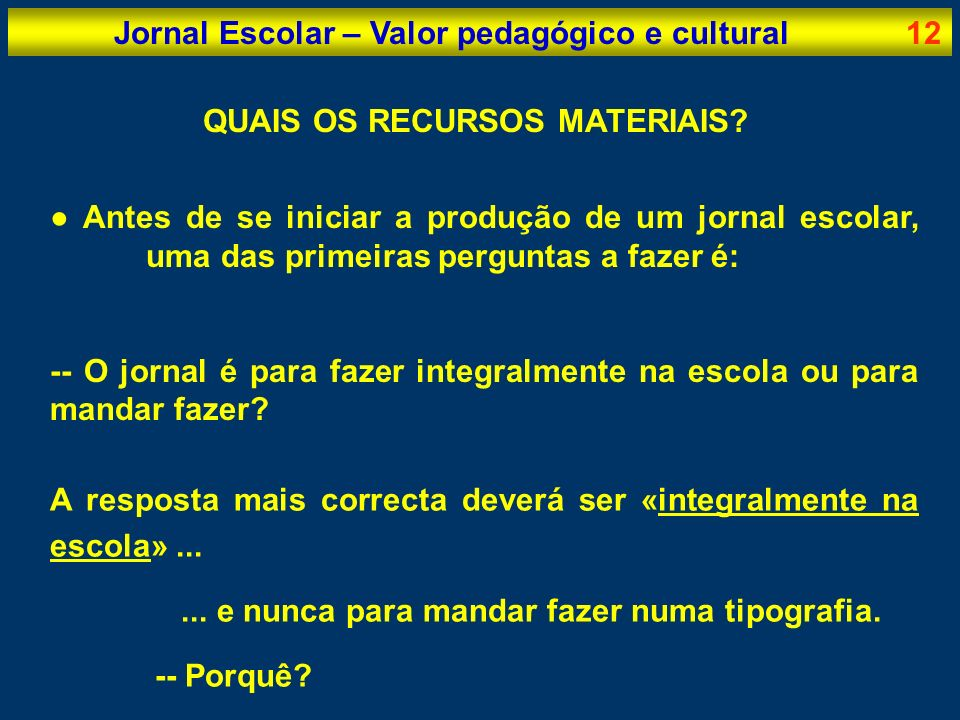 Jornal Escolar – Valor pedagógico e cultural12 Antes de se iniciar a produção de um jornal escolar, uma das primeiras perguntas a fazer é: -- O jornal