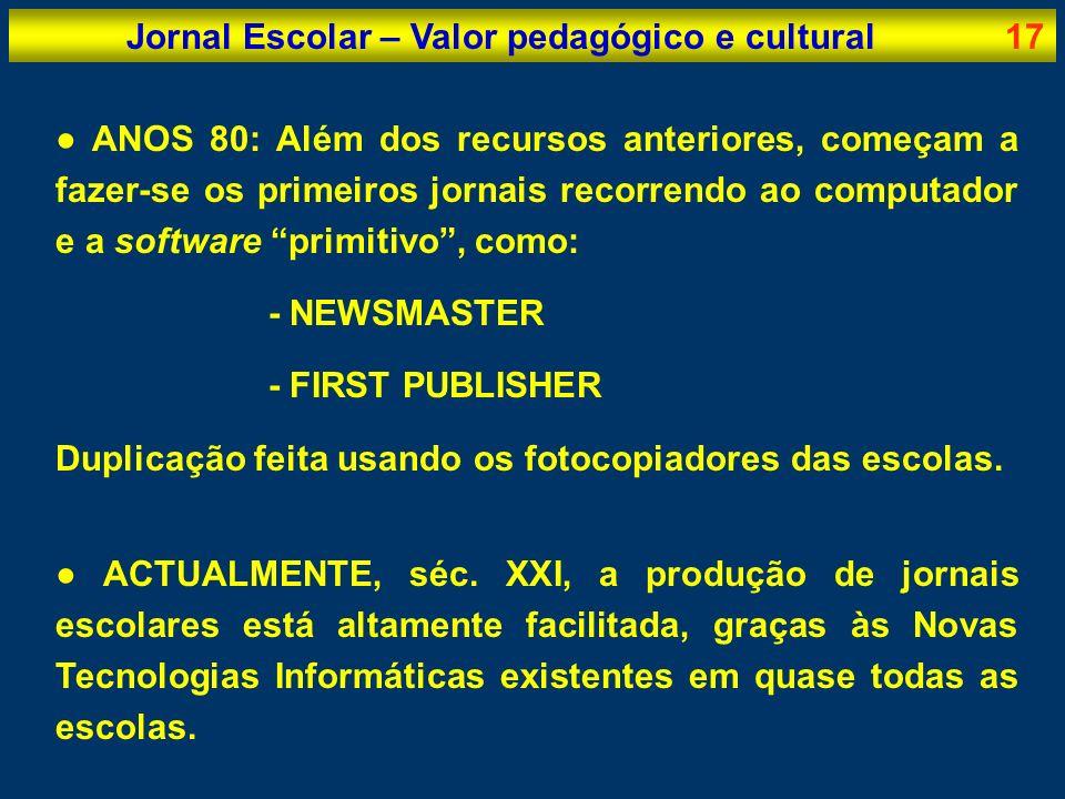Jornal Escolar – Valor pedagógico e cultural17 ANOS 80: Além dos recursos anteriores, começam a fazer-se os primeiros jornais recorrendo ao computador