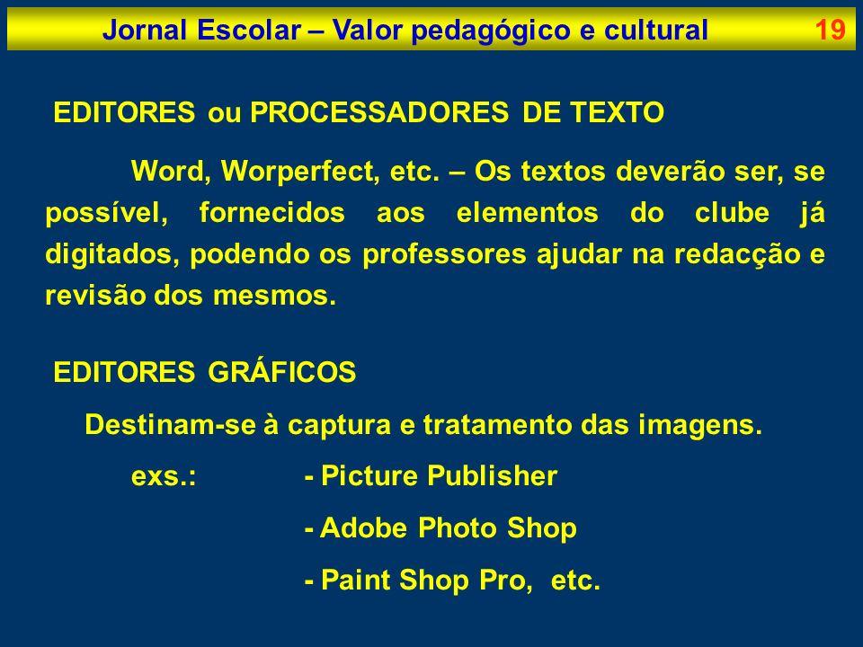 Jornal Escolar – Valor pedagógico e cultural19 EDITORES ou PROCESSADORES DE TEXTO Word, Worperfect, etc. – Os textos deverão ser, se possível, forneci