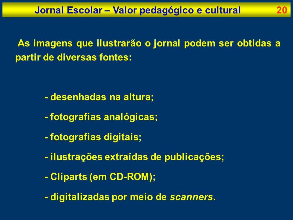 Jornal Escolar – Valor pedagógico e cultural20 As imagens que ilustrarão o jornal podem ser obtidas a partir de diversas fontes: - desenhadas na altur