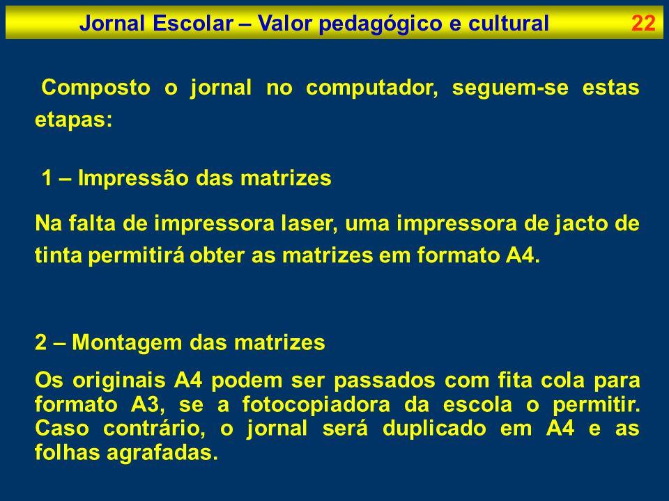 Jornal Escolar – Valor pedagógico e cultural22 Composto o jornal no computador, seguem-se estas etapas: 2 – Montagem das matrizes Os originais A4 pode