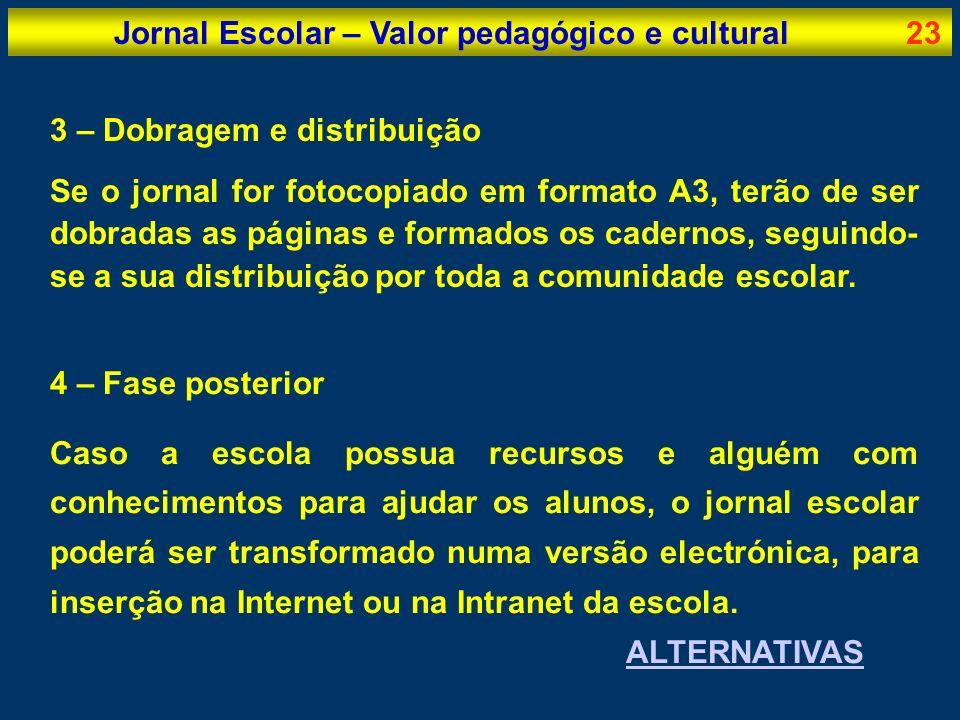 Jornal Escolar – Valor pedagógico e cultural23 3 – Dobragem e distribuição Se o jornal for fotocopiado em formato A3, terão de ser dobradas as páginas