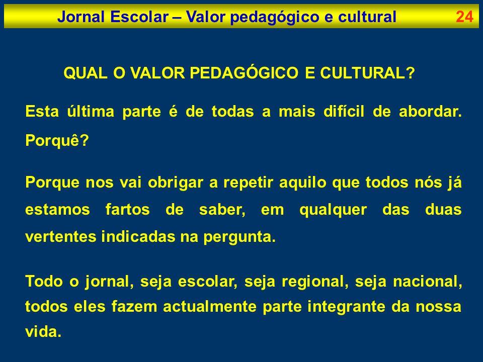 Jornal Escolar – Valor pedagógico e cultural24 QUAL O VALOR PEDAGÓGICO E CULTURAL? Esta última parte é de todas a mais difícil de abordar. Porquê? Por