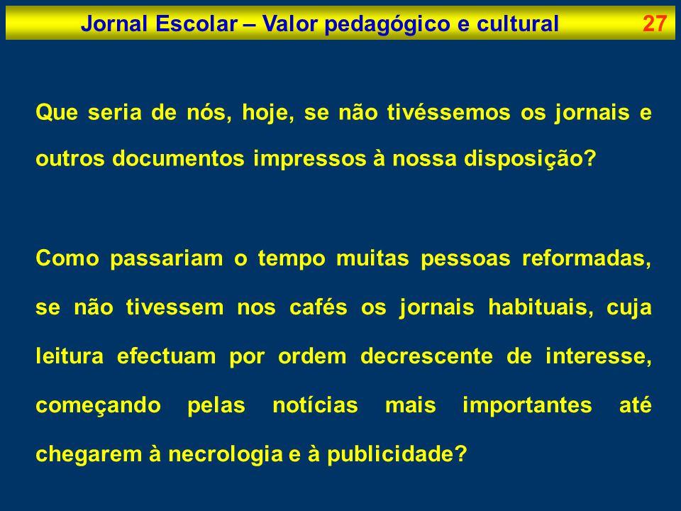 Jornal Escolar – Valor pedagógico e cultural27 Que seria de nós, hoje, se não tivéssemos os jornais e outros documentos impressos à nossa disposição?