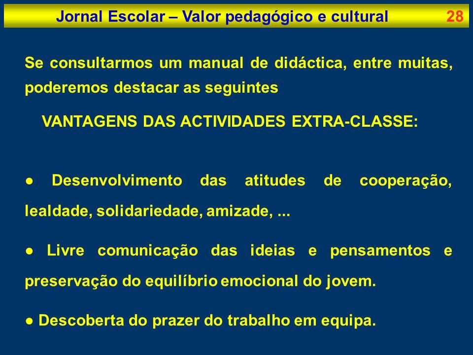 Jornal Escolar – Valor pedagógico e cultural28 Se consultarmos um manual de didáctica, entre muitas, poderemos destacar as seguintes VANTAGENS DAS ACT