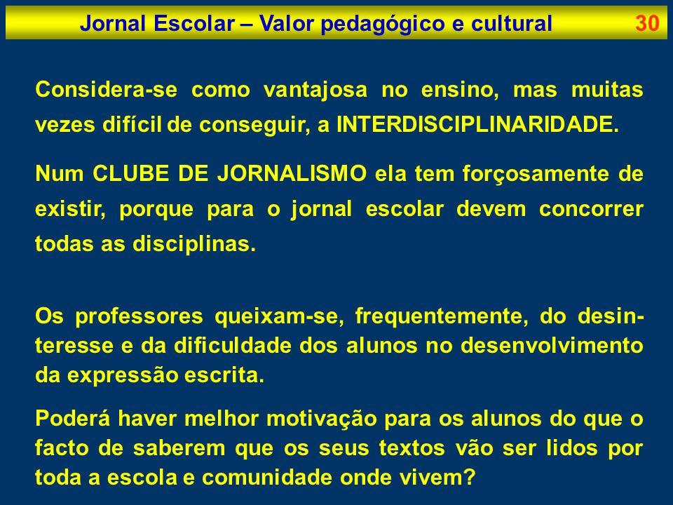 Jornal Escolar – Valor pedagógico e cultural30 Considera-se como vantajosa no ensino, mas muitas vezes difícil de conseguir, a INTERDISCIPLINARIDADE.