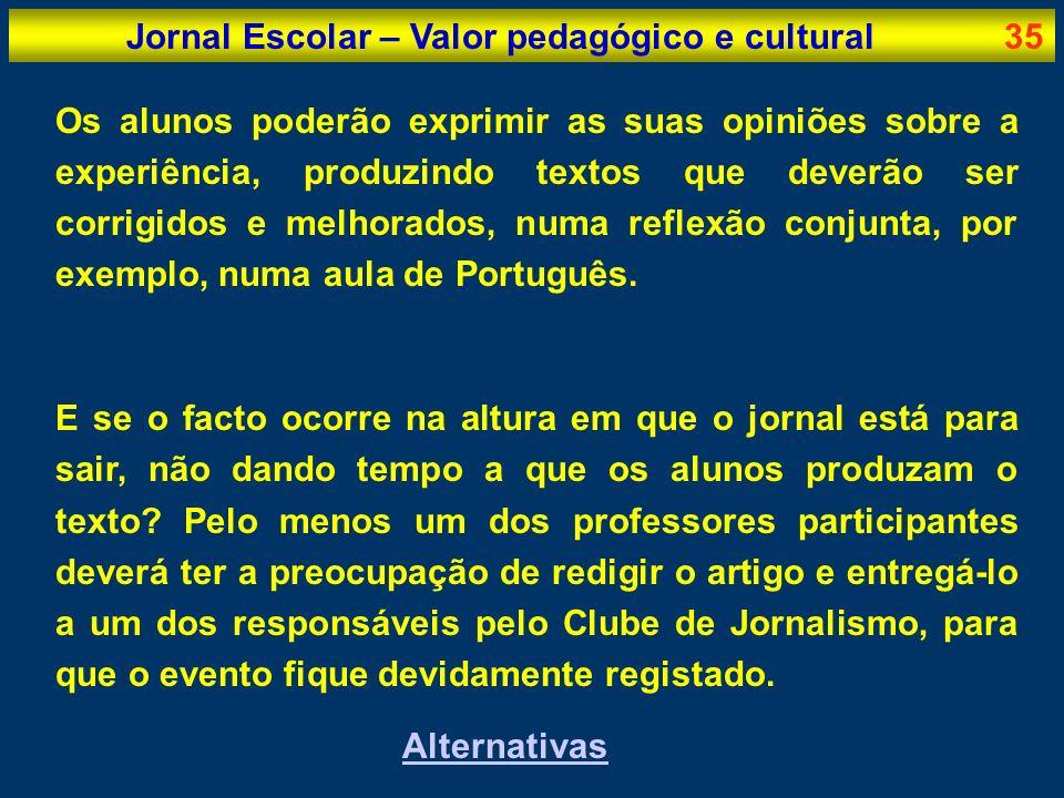 Jornal Escolar – Valor pedagógico e cultural35 Os alunos poderão exprimir as suas opiniões sobre a experiência, produzindo textos que deverão ser corr