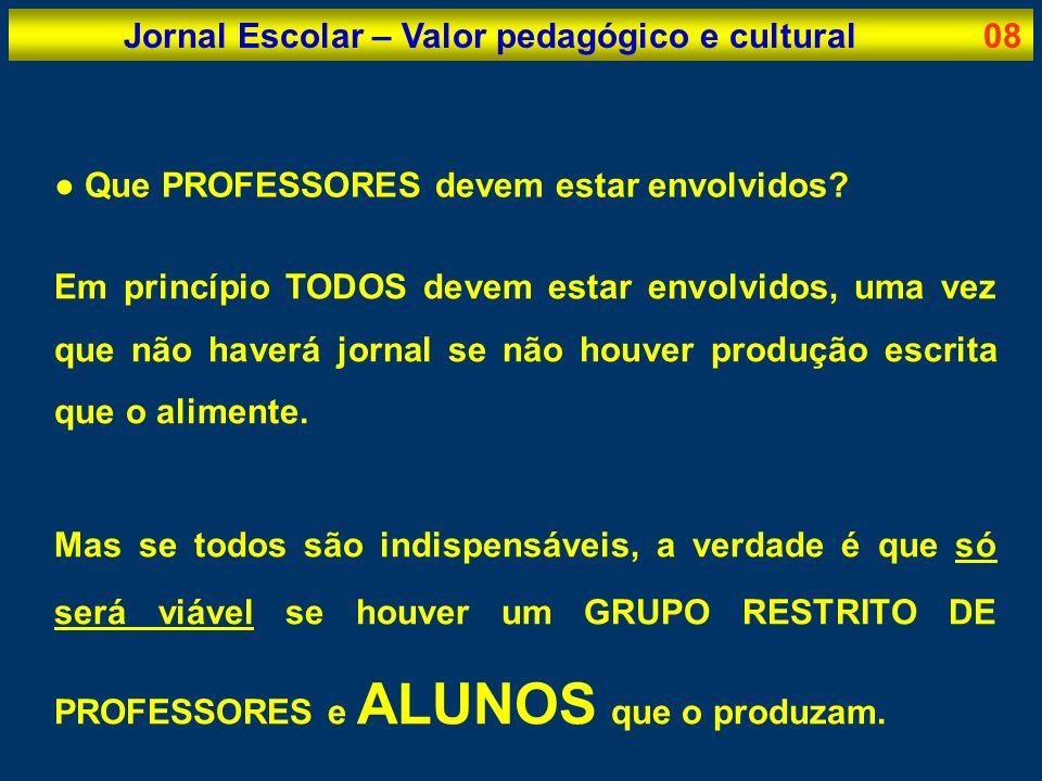 Jornal Escolar – Valor pedagógico e cultural08 Que PROFESSORES devem estar envolvidos? Em princípio TODOS devem estar envolvidos, uma vez que não have