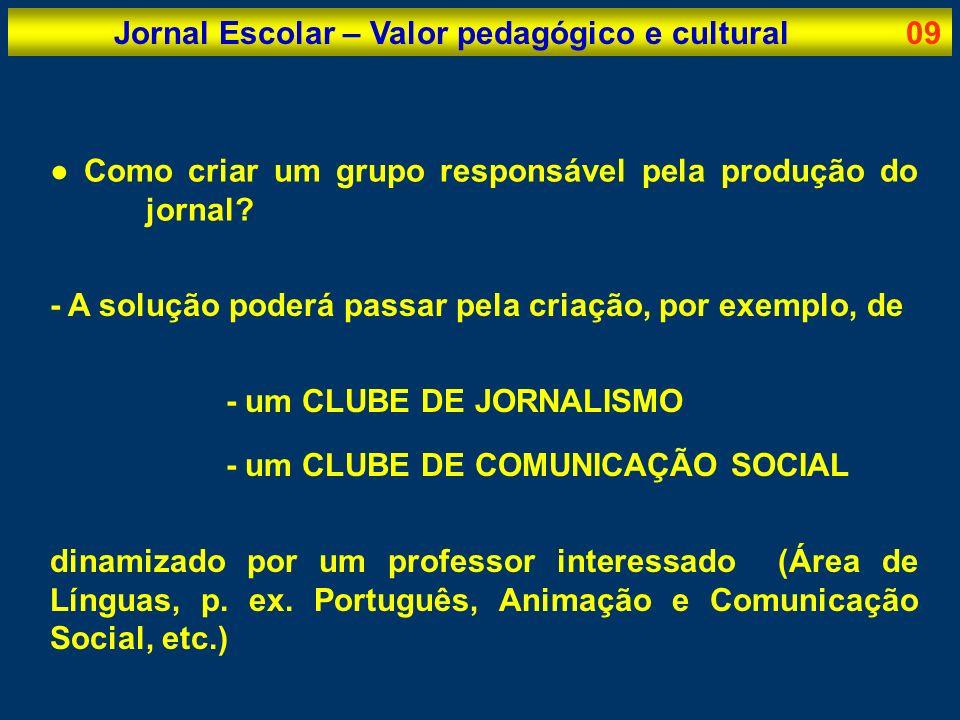 Jornal Escolar – Valor pedagógico e cultural10 Encontrado o PROFESSOR DINAMIZADOR, seguir-se- á a fase de divulgação do clube, para inscrição de alunos interessados.
