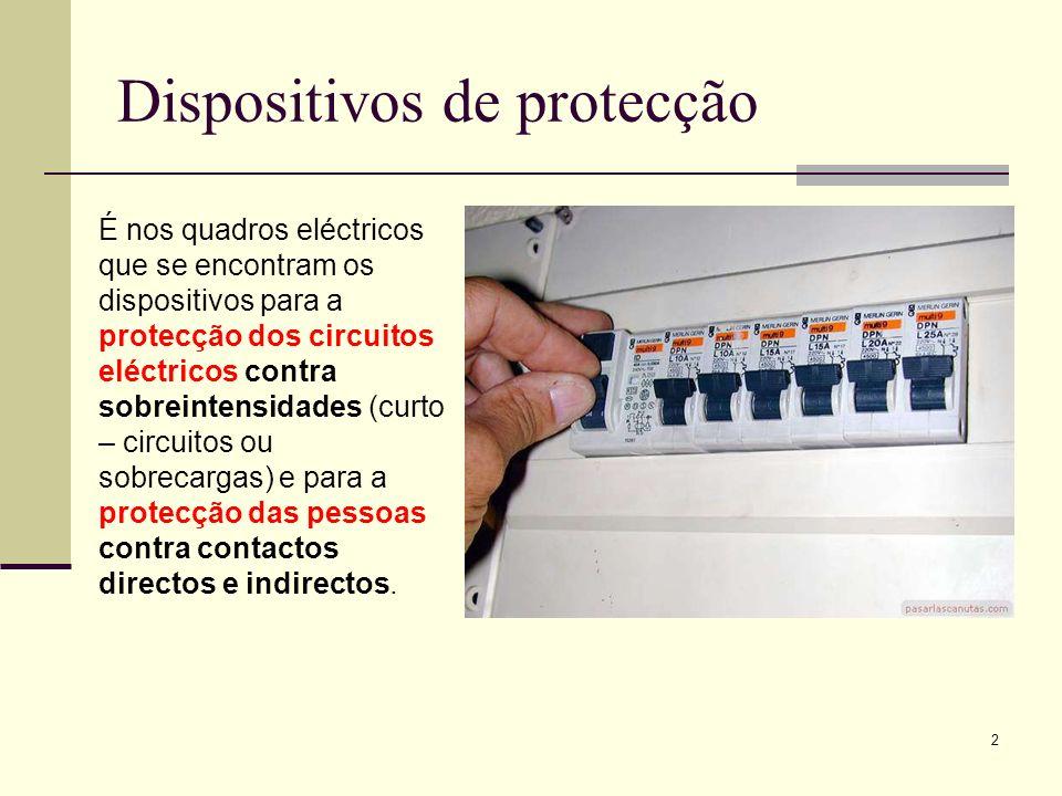 2 Dispositivos de protecção É nos quadros eléctricos que se encontram os dispositivos para a protecção dos circuitos eléctricos contra sobreintensidad