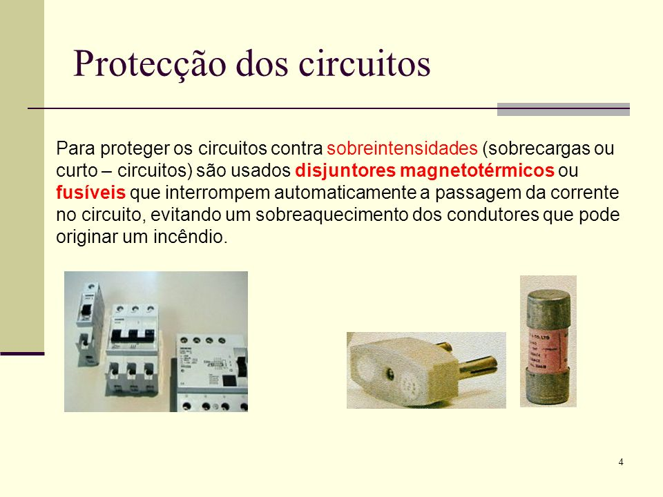 4 Protecção dos circuitos Para proteger os circuitos contra sobreintensidades (sobrecargas ou curto – circuitos) são usados disjuntores magnetotérmico