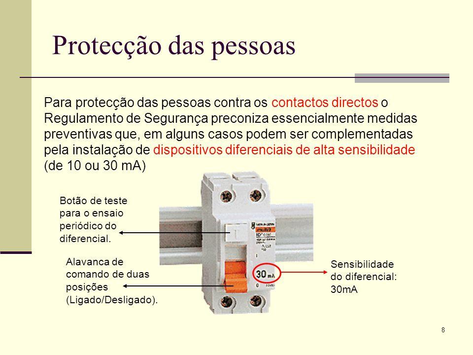 8 Protecção das pessoas Para protecção das pessoas contra os contactos directos o Regulamento de Segurança preconiza essencialmente medidas preventiva