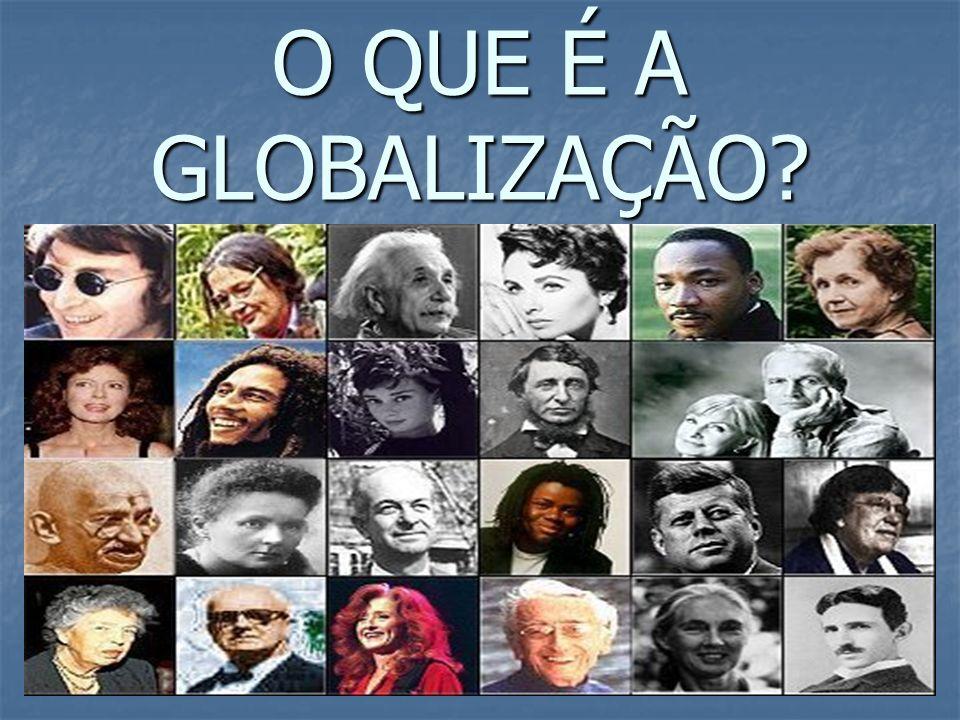 Globalização: é um processo irreversível Ampliação geográfica e interacção crescente do comércio internacional; conexão global dos mercados finaceiros e o crescimento do poder das campanhas transnacionais.