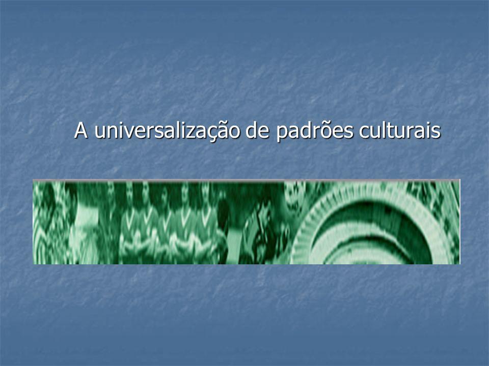 A universalização de padrões culturais