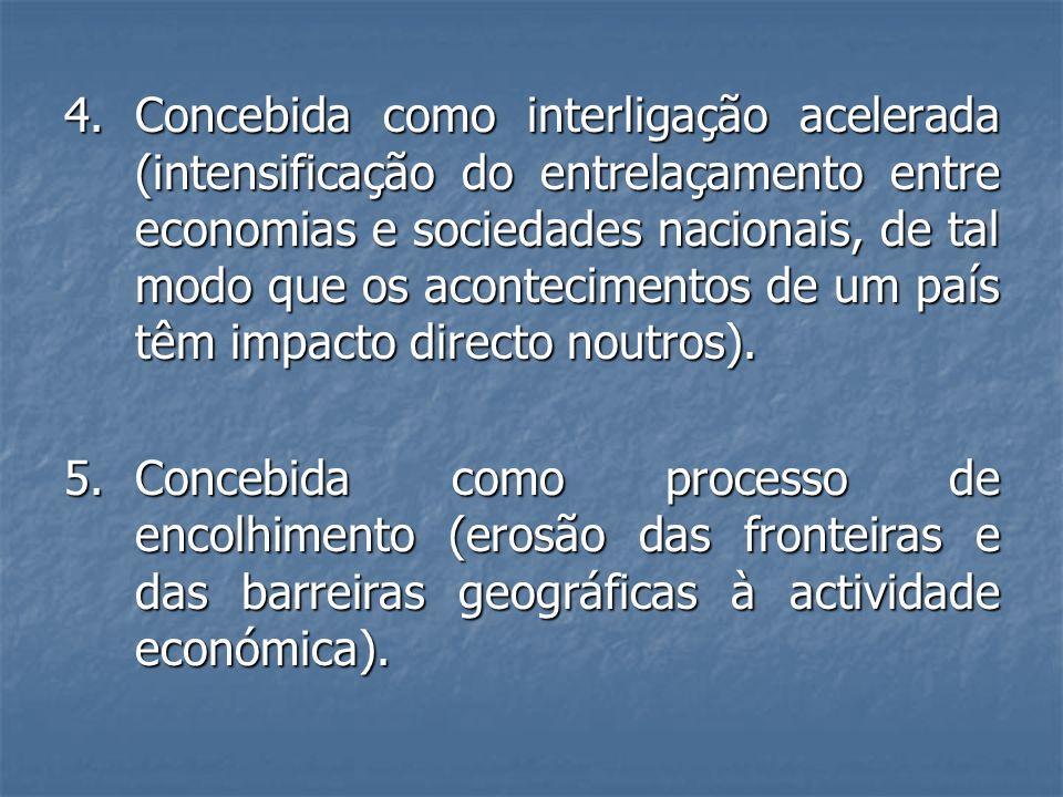 4. Concebida como interligação acelerada (intensificação do entrelaçamento entre economias e sociedades nacionais, de tal modo que os acontecimentos d
