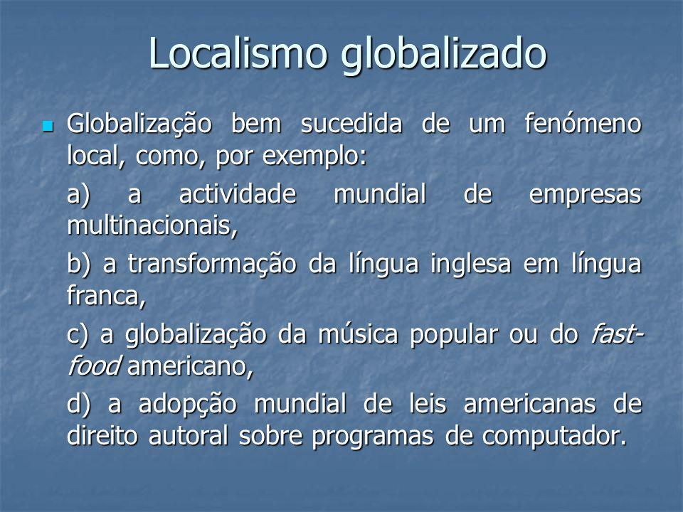 Localismo globalizado Globalização bem sucedida de um fenómeno local, como, por exemplo: Globalização bem sucedida de um fenómeno local, como, por exe