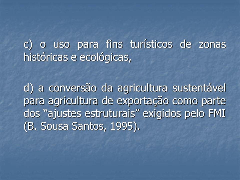 c) o uso para fins turísticos de zonas históricas e ecológicas, d) a conversão da agricultura sustentável para agricultura de exportação como parte do