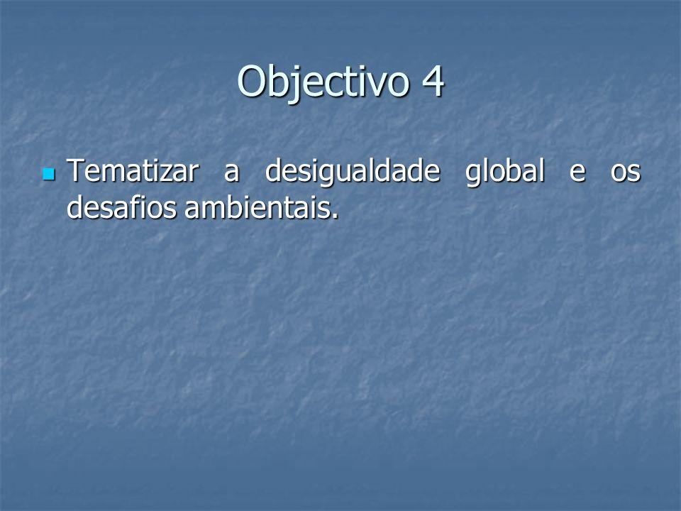 Objectivo 4 Tematizar a desigualdade global e os desafios ambientais. Tematizar a desigualdade global e os desafios ambientais.