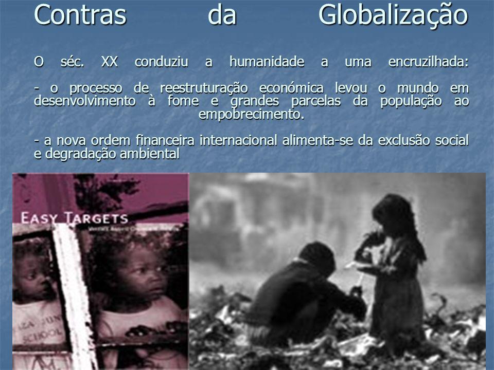 Contras da Globalização O séc. XX conduziu a humanidade a uma encruzilhada: - o processo de reestruturação económica levou o mundo em desenvolvimento