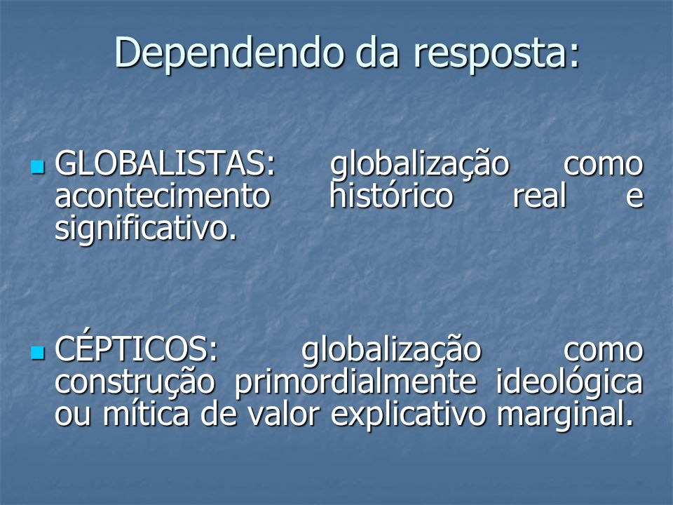 Dependendo da resposta: GLOBALISTAS: globalização como acontecimento histórico real e significativo. GLOBALISTAS: globalização como acontecimento hist