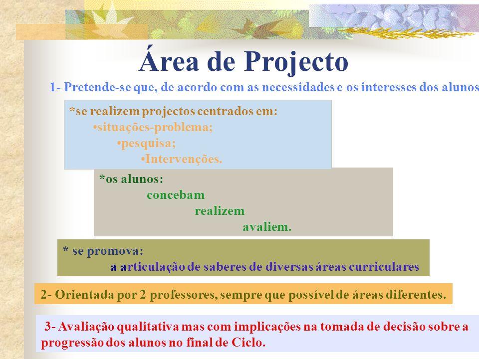 Área de Projecto * se promova: a articulação de saberes de diversas áreas curriculares 1- Pretende-se que, de acordo com as necessidades e os interess