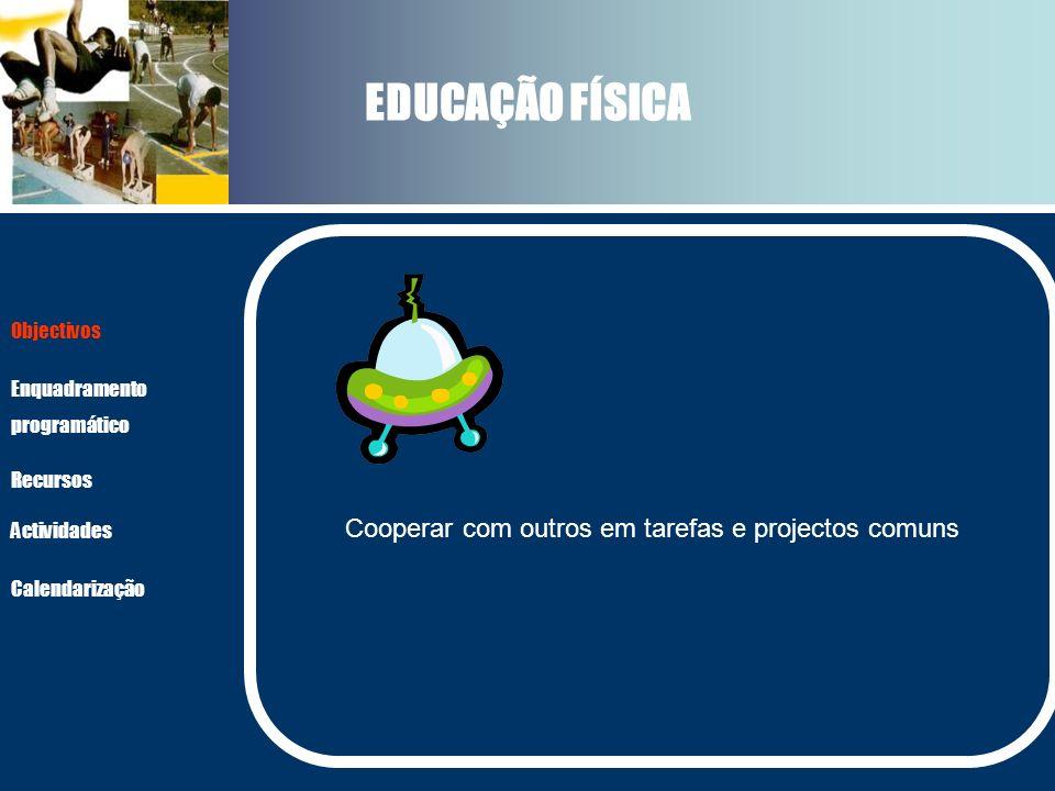 EDUCAÇÃO FÍSICA Cooperar com outros em tarefas e projectos comuns Actividades Recursos Objectivos Enquadramento programático Calendarização
