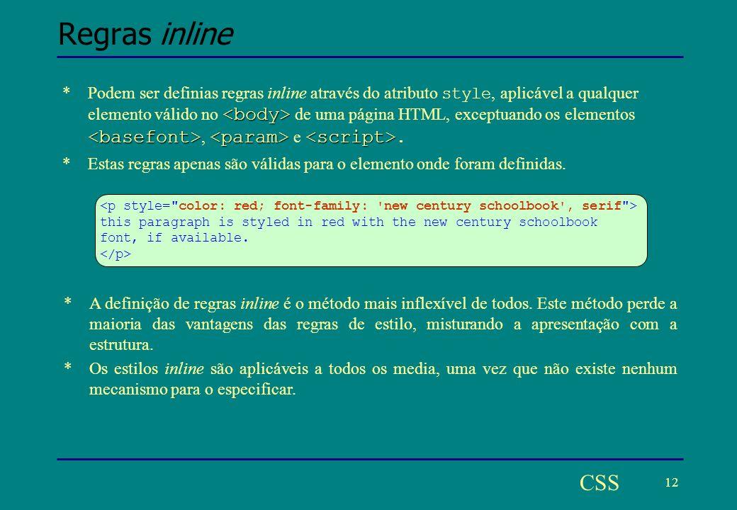 12 CSS Regras inline *Podem ser definias regras inline através do atributo style, aplicável a qualquer elemento válido no de uma página HTML, exceptuando os elementos, e.