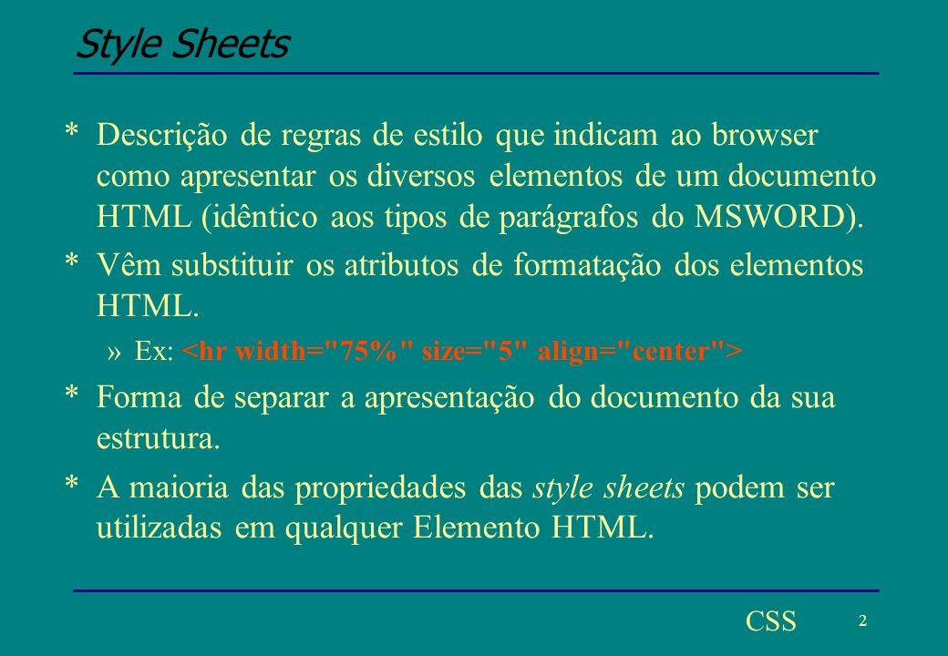 13 CSS Estrutura em árvore e herança Herança *A estrutura em árvore de um documento HTML, possibilita um dos mecanismos mais importantes das Style Sheets: Herança.