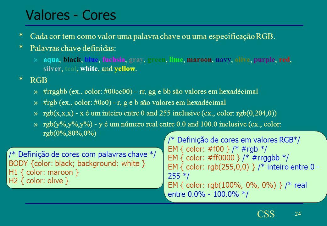 24 CSS Valores - Cores *Cada cor tem como valor uma palavra chave ou uma especificação RGB.
