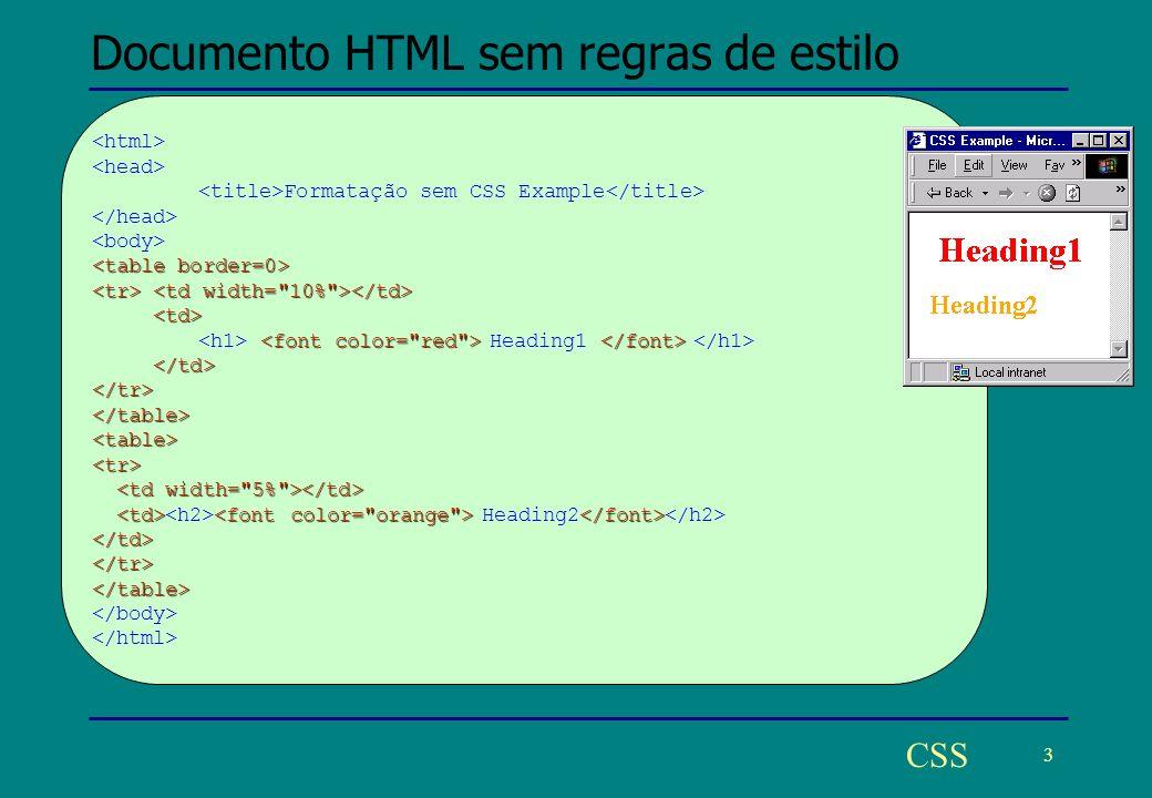 4 CSS Documento HTML com regras de estilo Formatacao com CSS h1 { color: red; margin-left: 10% color: red; margin-left: 10%} h2 { color: orange; margin-left: 5% color: orange; margin-left: 5%} Heading1 Heading2